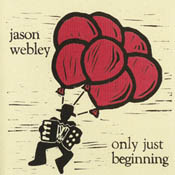 Jason Webley: Only Just Beginning CD release, April 30, 2004!